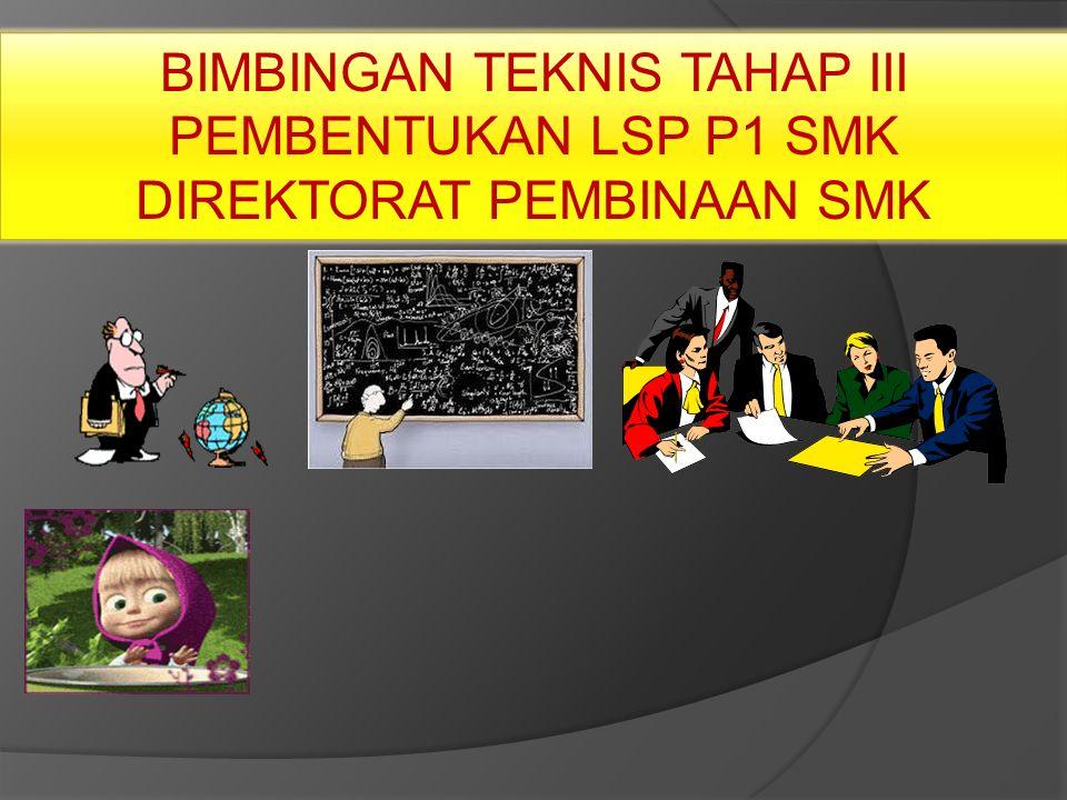 BIMBINGAN TEKNIS TAHAP III PEMBENTUKAN LSP P1 SMK DIREKTORAT PEMBINAAN SMK