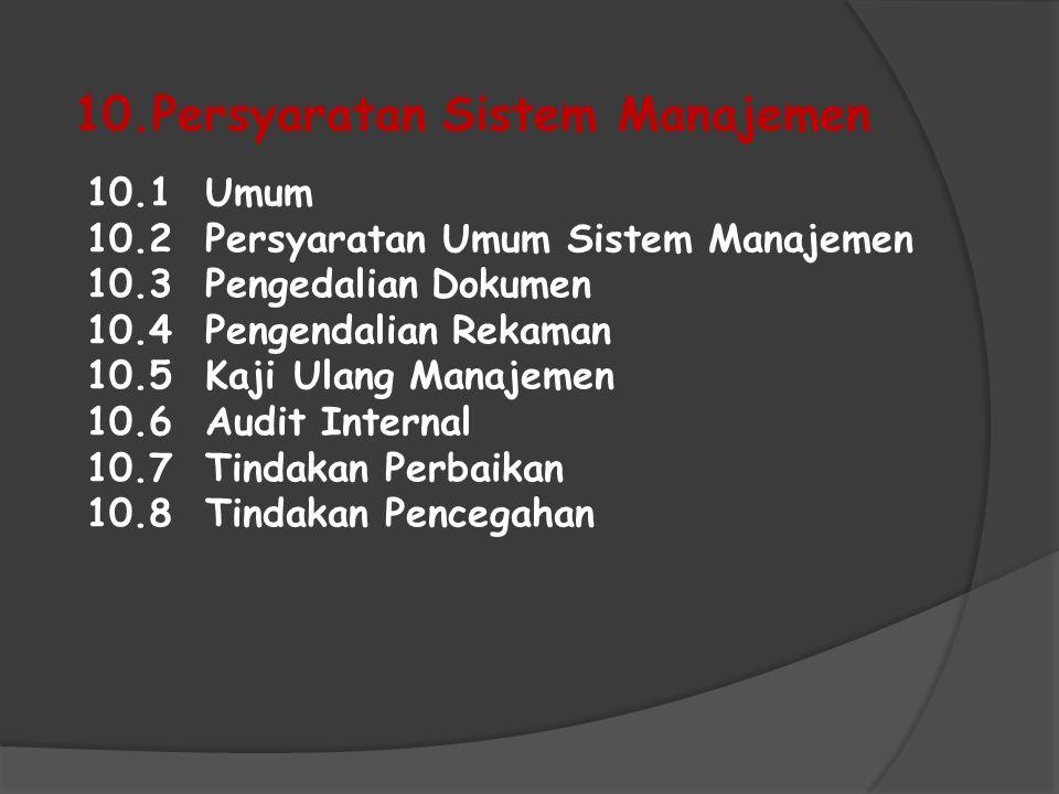 10.Persyaratan Sistem Manajemen 10.1 Umum 10.2 Persyaratan Umum Sistem Manajemen 10.3 Pengedalian Dokumen 10.4 Pengendalian Rekaman 10.5 Kaji Ulang Ma