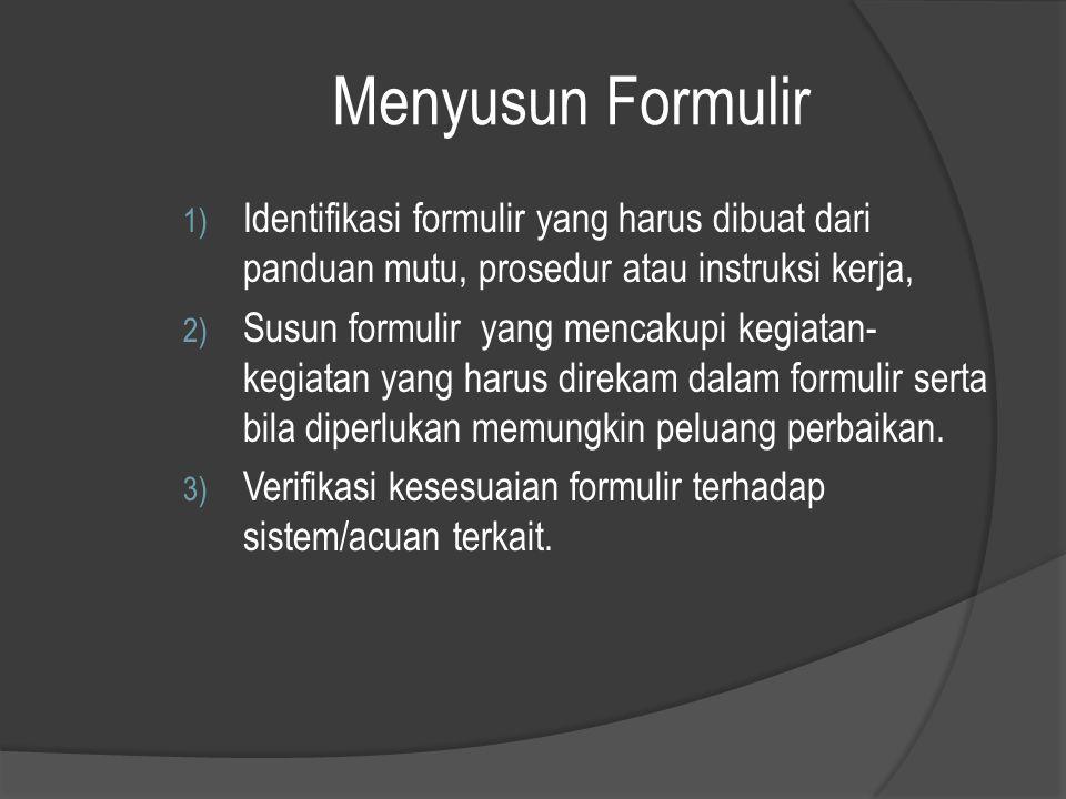 Menyusun Formulir 1) Identifikasi formulir yang harus dibuat dari panduan mutu, prosedur atau instruksi kerja, 2) Susun formulir yang mencakupi kegiat