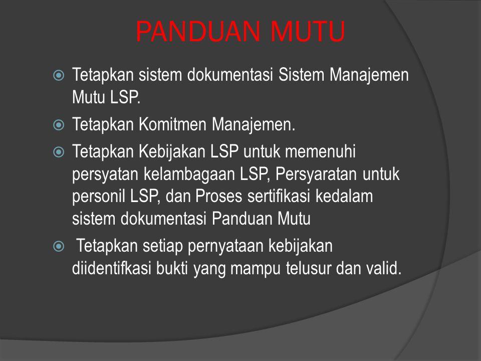 PANDUAN MUTU  Tetapkan sistem dokumentasi Sistem Manajemen Mutu LSP.  Tetapkan Komitmen Manajemen.  Tetapkan Kebijakan LSP untuk memenuhi persyatan