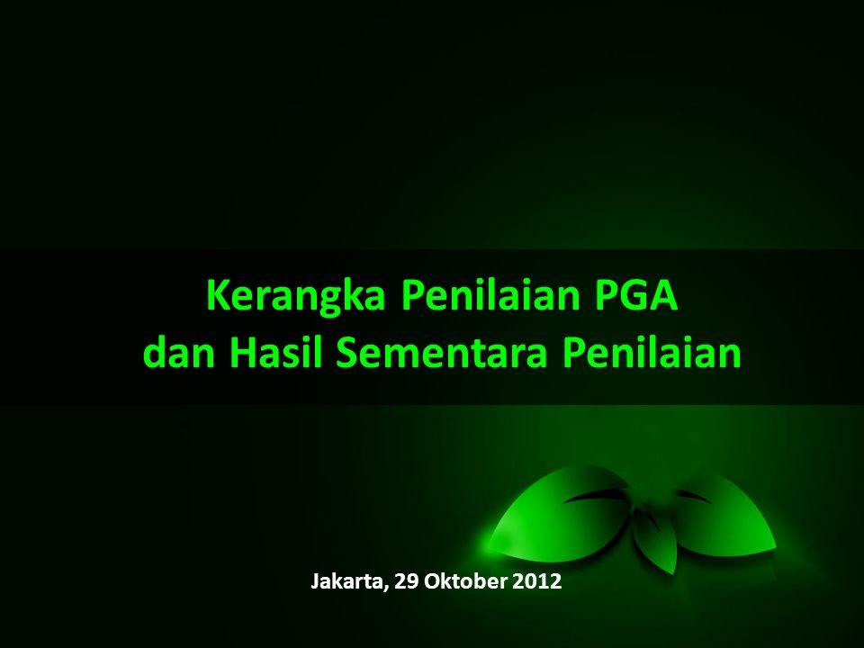 Kerangka Penilaian PGA dan Hasil Sementara Penilaian Jakarta, 29 Oktober 2012