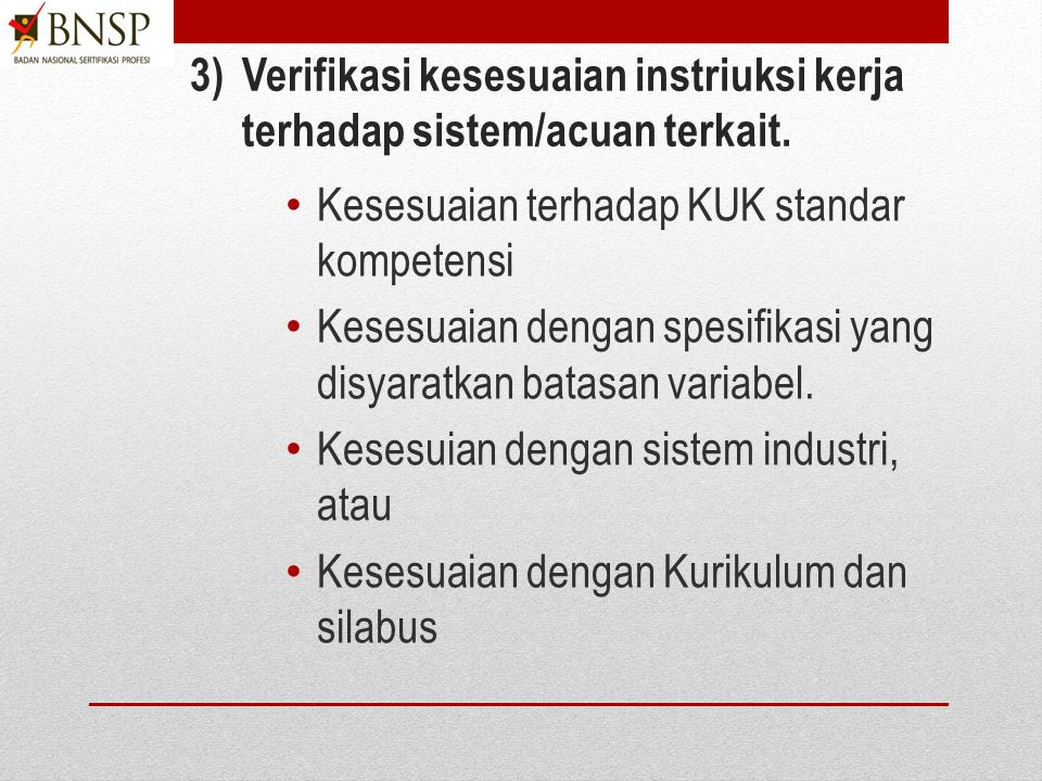 2)Susun instruksi kerja yang mencakupi perintah tahap- tahap pada setiap elemen prosedur dan spesifikasinya serta pelaksananya. Kalimat instruksi bera