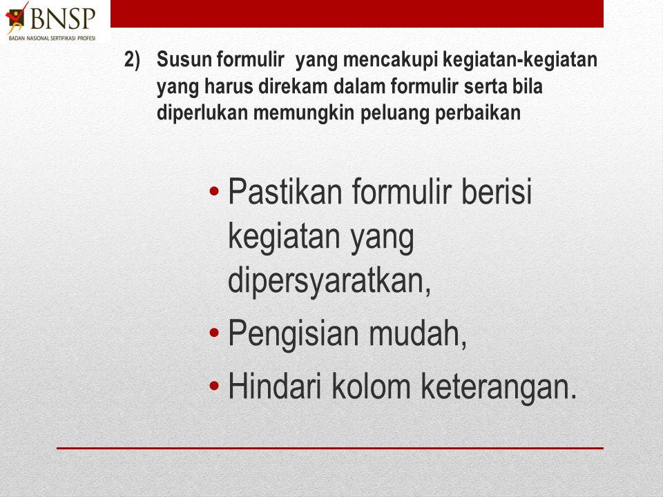 1)Identifikasi formulir yang harus dibuat dari panduan mutu, prosedur atau instruksi kerja, Identifikasi persyaratan yang mewajibkan dalam PBNSP 216, perosedur/instruksi kerja Identifikasi formulir lain yang diperlukan LSP.