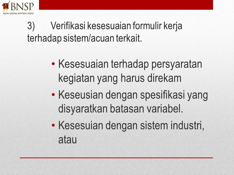 2)Susun formulir yang mencakupi kegiatan-kegiatan yang harus direkam dalam formulir serta bila diperlukan memungkin peluang perbaikan Pastikan formulir berisi kegiatan yang dipersyaratkan, Pengisian mudah, Hindari kolom keterangan.
