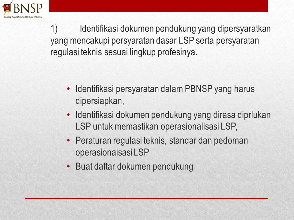 LT5. Menyiapkan dokumen pendukung menuju lisensi BNSP 1)Identifikasi dokumen pendukung yang dipersyaratkan yang mencakupi persyaratan dasar LSP serta