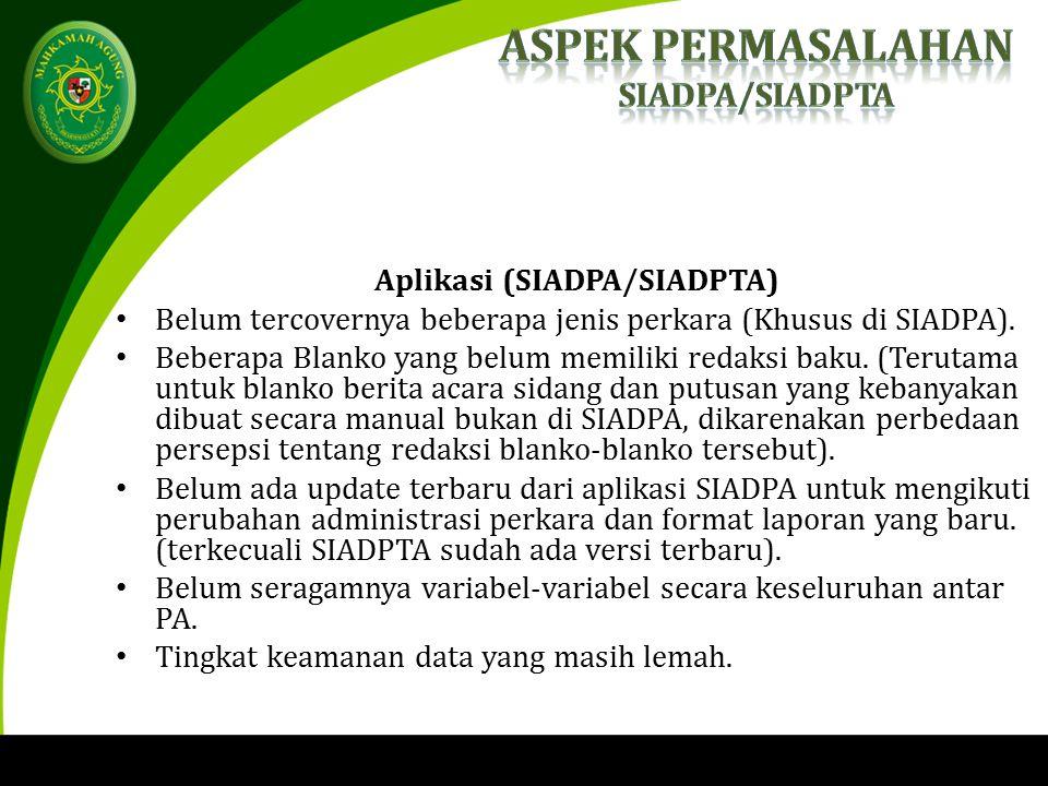 Aplikasi (SIADPA/SIADPTA) Belum tercovernya beberapa jenis perkara (Khusus di SIADPA).