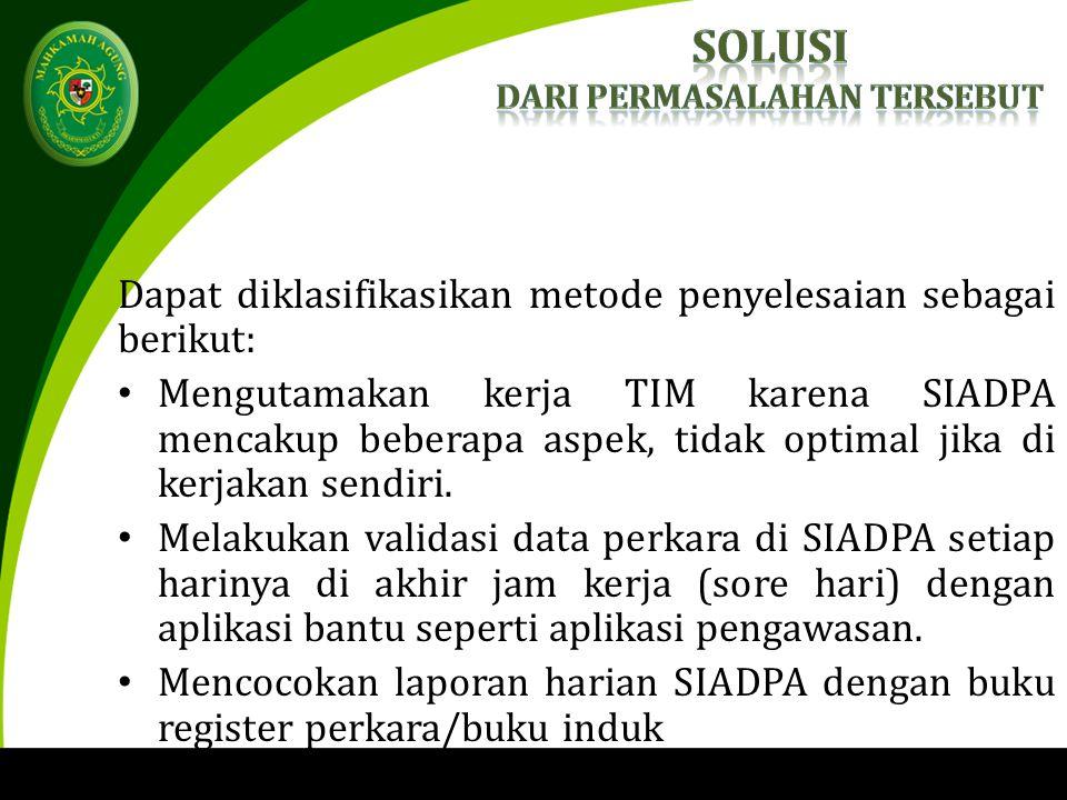Dapat diklasifikasikan metode penyelesaian sebagai berikut: Mengutamakan kerja TIM karena SIADPA mencakup beberapa aspek, tidak optimal jika di kerjakan sendiri.