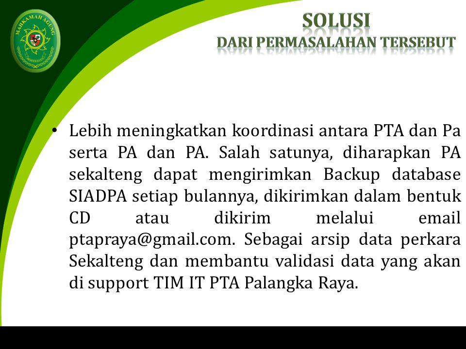 Lebih meningkatkan koordinasi antara PTA dan Pa serta PA dan PA.