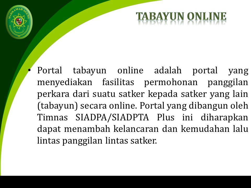 Portal tabayun online adalah portal yang menyediakan fasilitas permohonan panggilan perkara dari suatu satker kepada satker yang lain (tabayun) secara online.