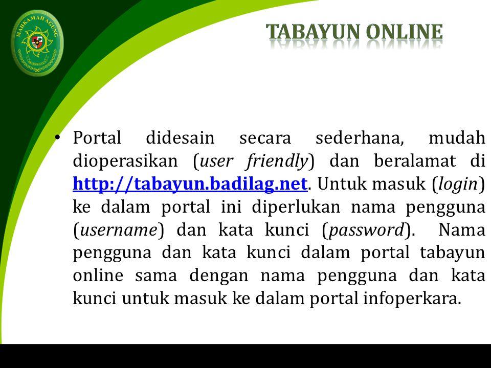 Portal didesain secara sederhana, mudah dioperasikan (user friendly) dan beralamat di http://tabayun.badilag.net.