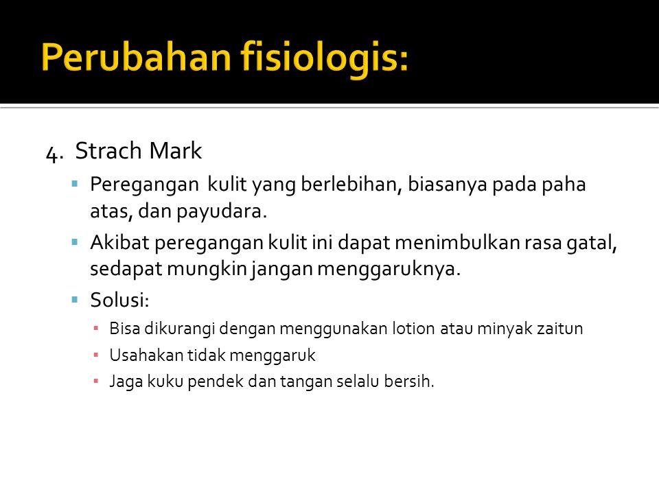4. Strach Mark  Peregangan kulit yang berlebihan, biasanya pada paha atas, dan payudara.