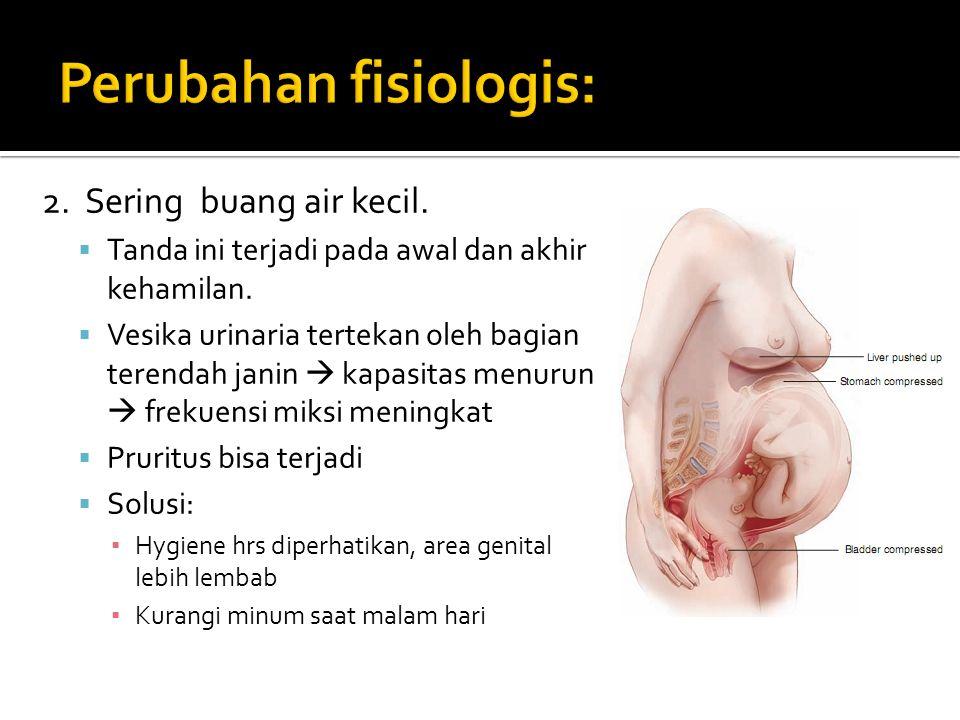 2. Sering buang air kecil.  Tanda ini terjadi pada awal dan akhir kehamilan.