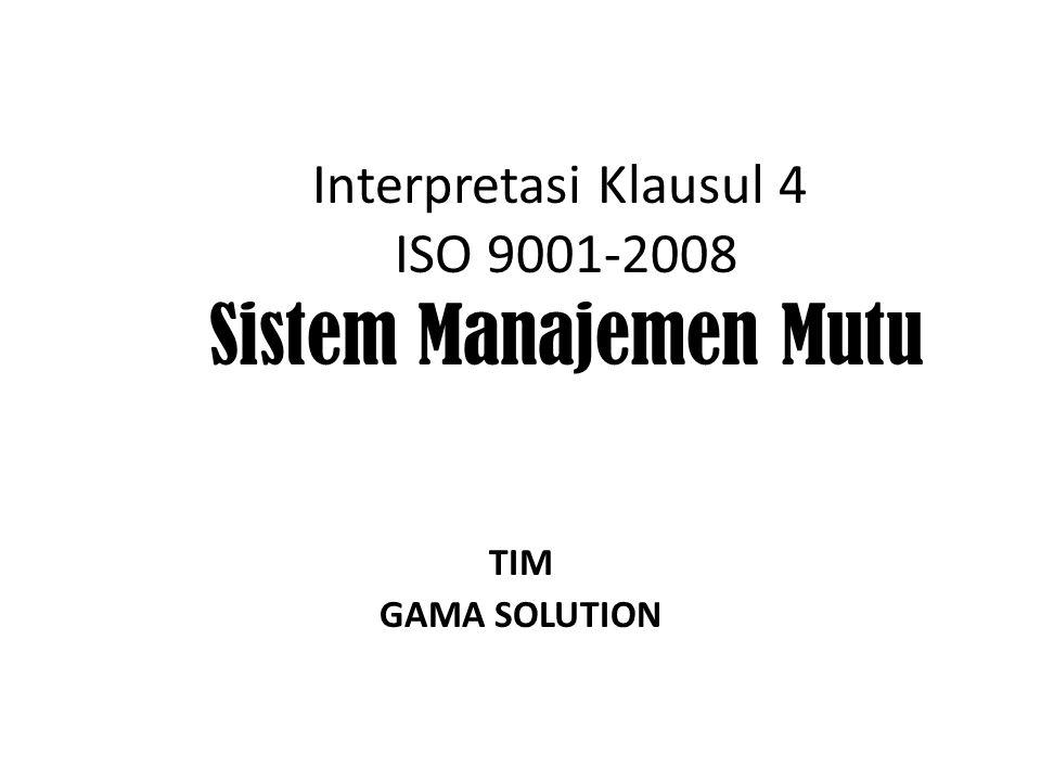 Interpretasi Klausul 4 ISO 9001-2008 Sistem Manajemen Mutu TIM GAMA SOLUTION