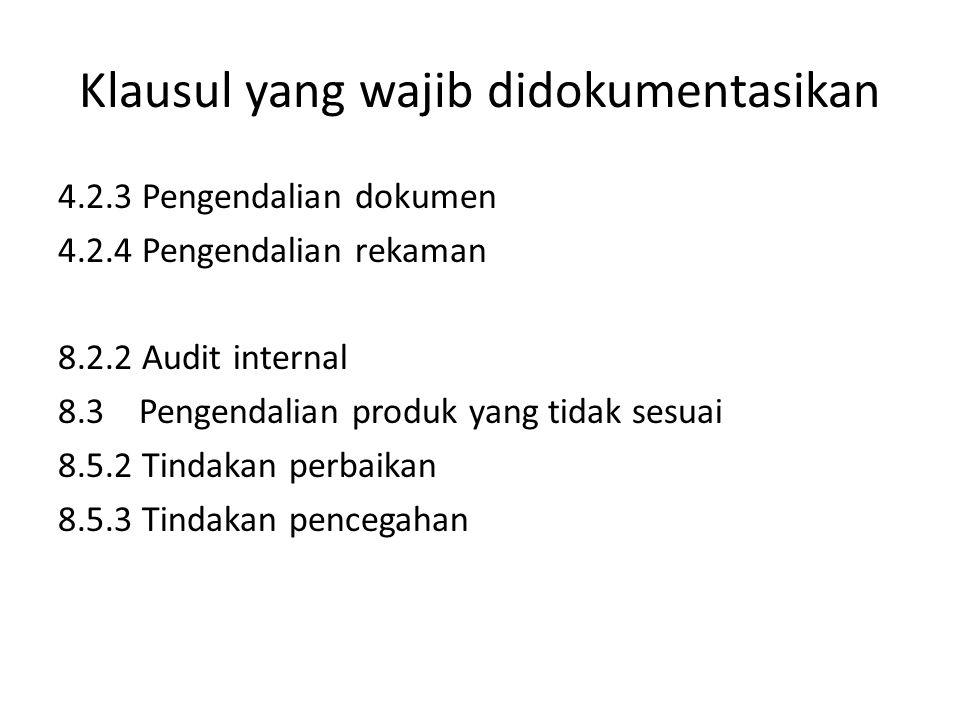 Klausul yang wajib didokumentasikan 4.2.3 Pengendalian dokumen 4.2.4 Pengendalian rekaman 8.2.2 Audit internal 8.3 Pengendalian produk yang tidak sesuai 8.5.2 Tindakan perbaikan 8.5.3 Tindakan pencegahan