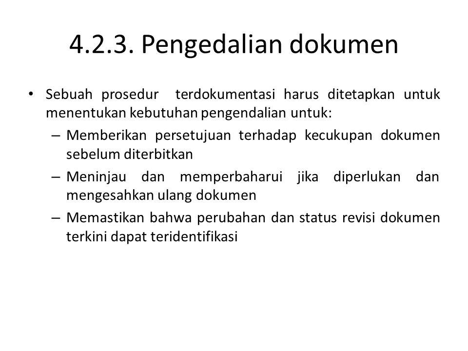4.2.3. Pengedalian dokumen Sebuah prosedur terdokumentasi harus ditetapkan untuk menentukan kebutuhan pengendalian untuk: – Memberikan persetujuan ter
