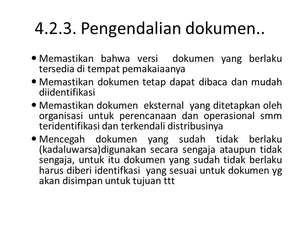 4.2.3. Pengendalian dokumen.. Memastikan bahwa versi dokumen yang berlaku tersedia di tempat pemakaiaanya Memastikan dokumen tetap dapat dibaca dan mu