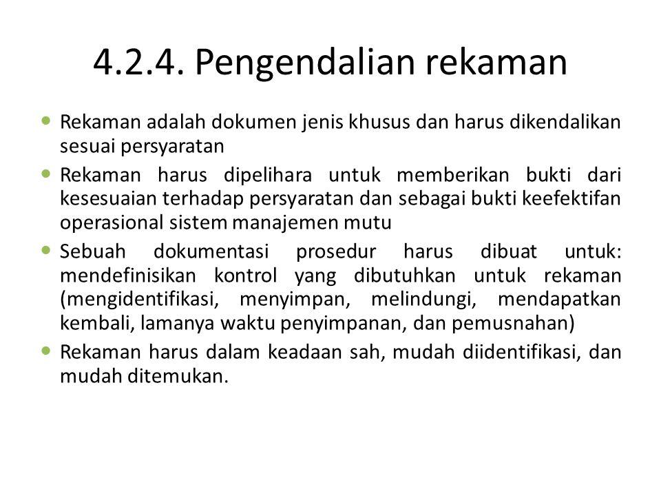 4.2.4. Pengendalian rekaman Rekaman adalah dokumen jenis khusus dan harus dikendalikan sesuai persyaratan Rekaman harus dipelihara untuk memberikan bu
