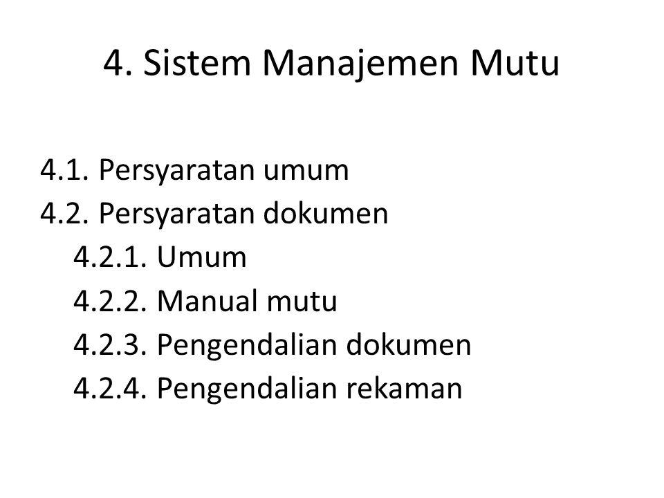 4. Sistem Manajemen Mutu 4.1. Persyaratan umum 4.2. Persyaratan dokumen 4.2.1. Umum 4.2.2. Manual mutu 4.2.3. Pengendalian dokumen 4.2.4. Pengendalian