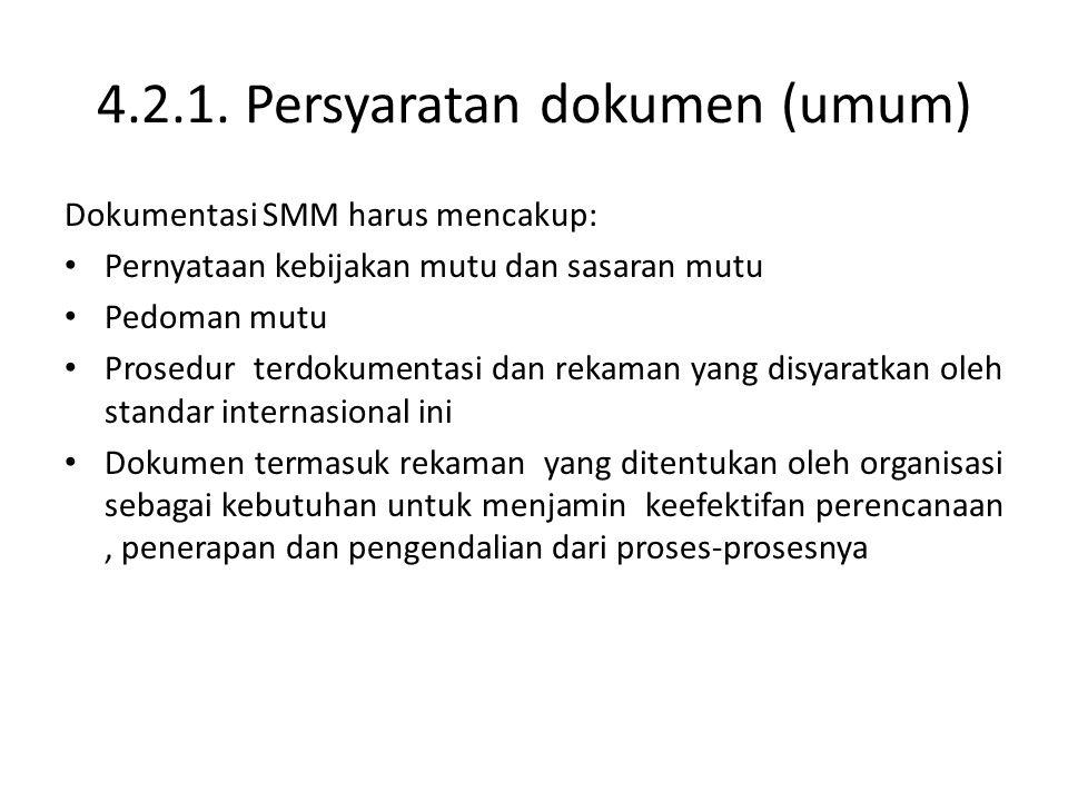 4.2.1. Persyaratan dokumen (umum) Dokumentasi SMM harus mencakup: Pernyataan kebijakan mutu dan sasaran mutu Pedoman mutu Prosedur terdokumentasi dan