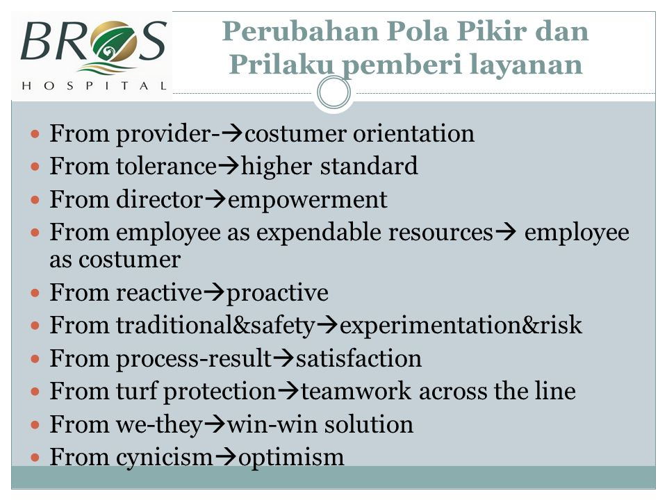 Perubahan Pola Pikir dan Prilaku pemberi layanan From provider-  costumer orientation From tolerance  higher standard From director  empowerment Fr