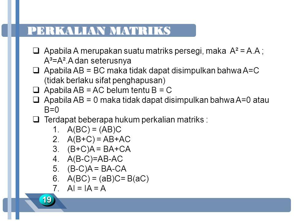 PERKALIAN MATRIKS 1919  Apabila A merupakan suatu matriks persegi, maka A² = A.A ; A³=A².A dan seterusnya  Apabila AB = BC maka tidak dapat disimpul