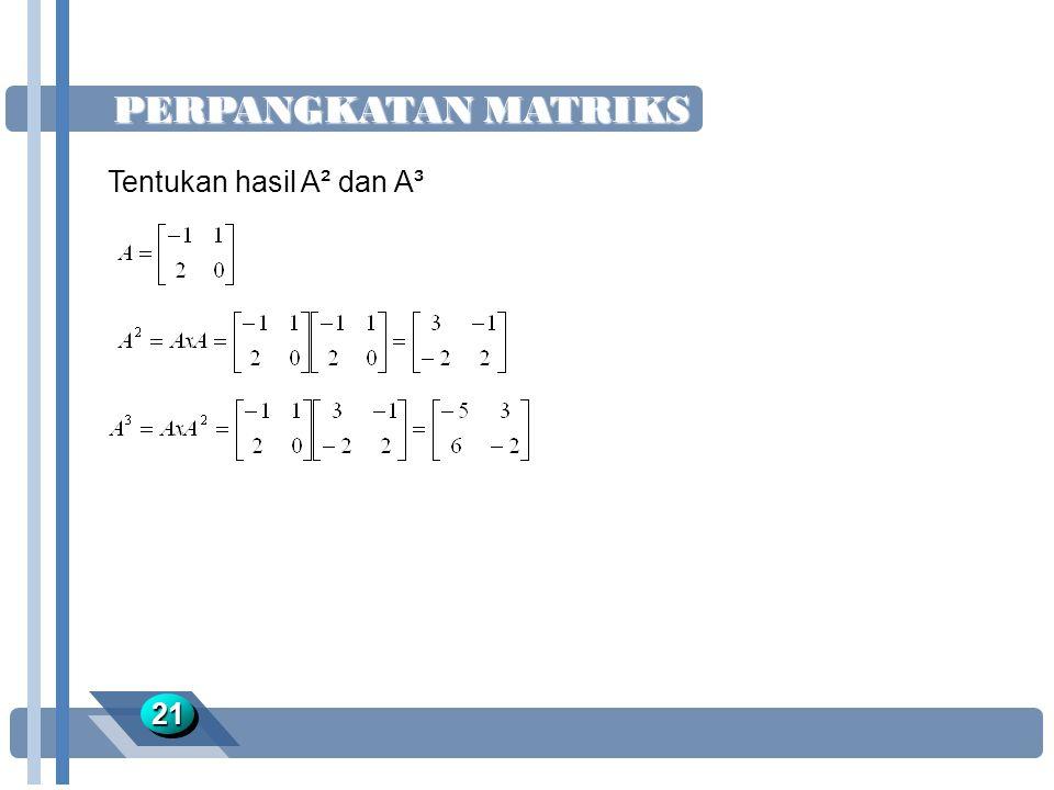PERPANGKATAN MATRIKS 2121 Tentukan hasil A² dan A³