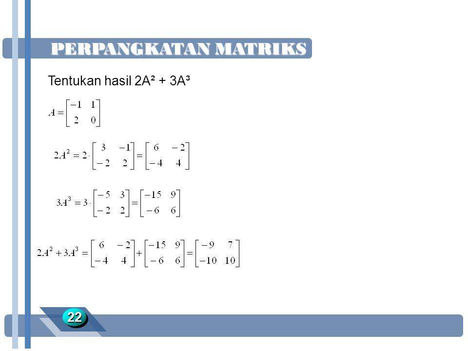 PERPANGKATAN MATRIKS 2222 Tentukan hasil 2A² + 3A³