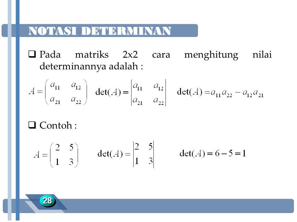 NOTASI DETERMINAN 2828  Pada matriks 2x2 cara menghitung nilai determinannya adalah :  Contoh :
