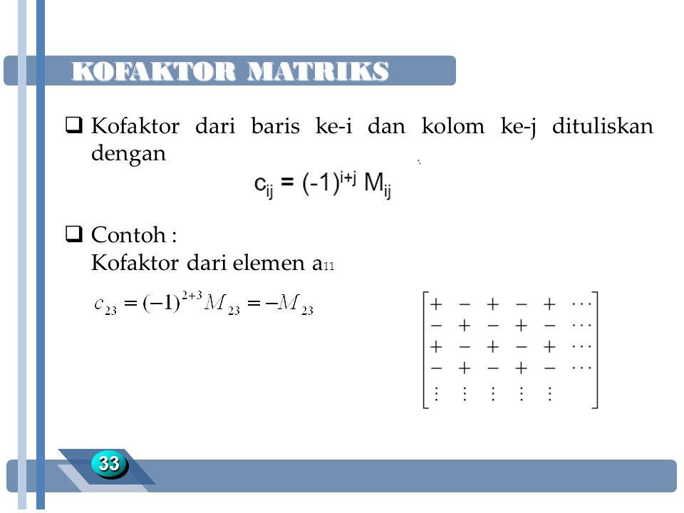 KOFAKTOR MATRIKS 3333  Kofaktor dari baris ke-i dan kolom ke-j dituliskan dengan  Contoh : Kofaktor dari elemen a 11