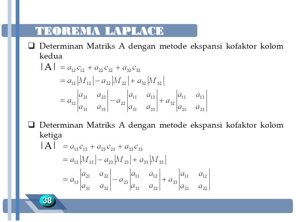 TEOREMA LAPLACE 3838  Determinan Matriks A dengan metode ekspansi kofaktor kolom kedua |A|  Determinan Matriks A dengan metode ekspansi kofaktor kol