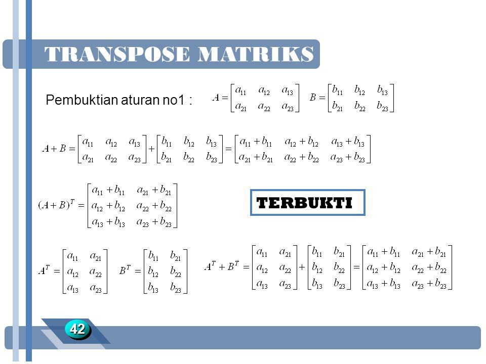 TRANSPOSE MATRIKS 4242 Pembuktian aturan no1 : TERBUKTI