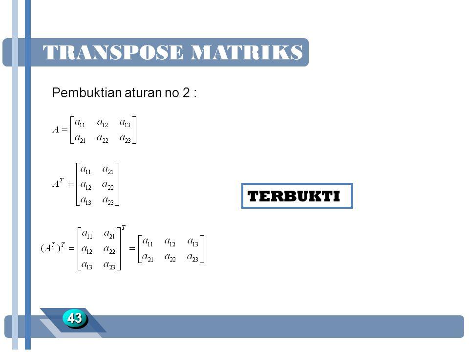 TRANSPOSE MATRIKS 4343 Pembuktian aturan no 2 : TERBUKTI