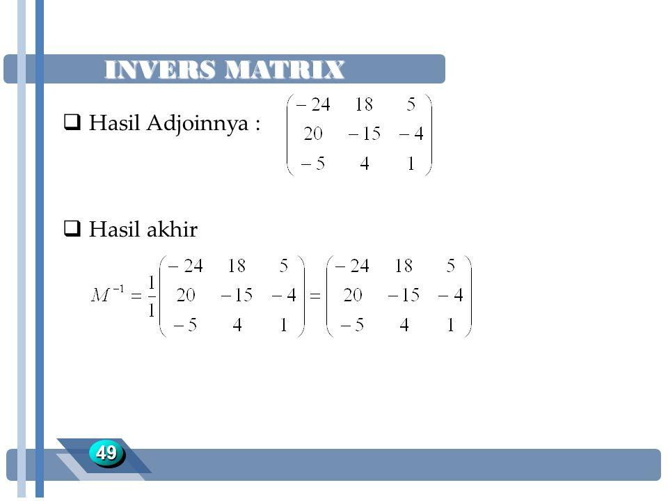 INVERS MATRIX 4949  Hasil Adjoinnya :  Hasil akhir