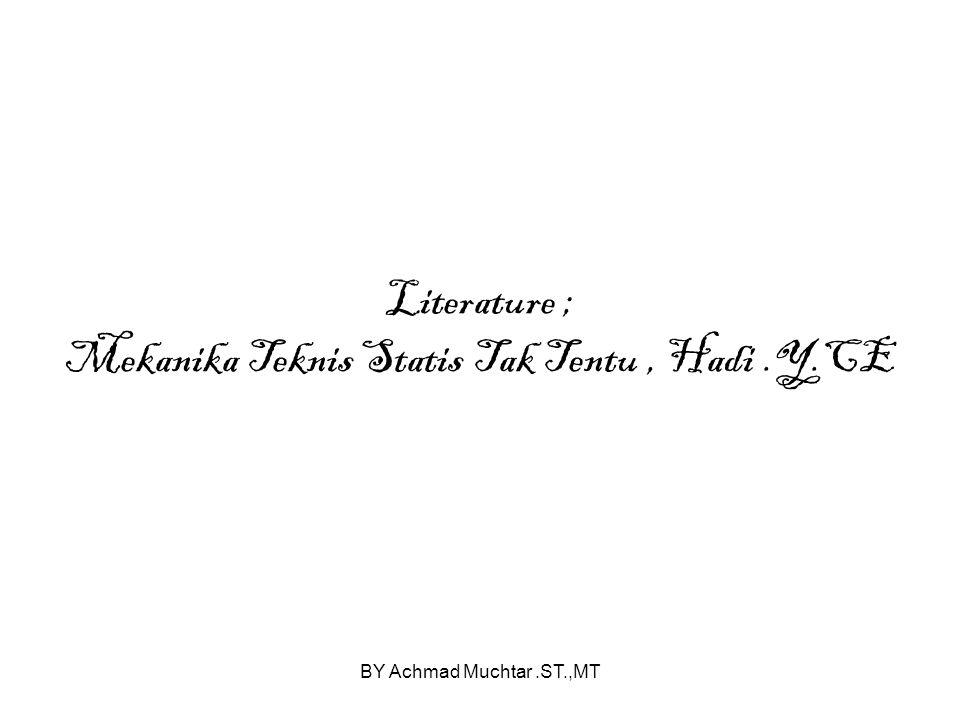 BY Achmad Muchtar.ST.,MT Literature ; Mekanika Teknis Statis Tak Tentu, Hadi.Y.CE