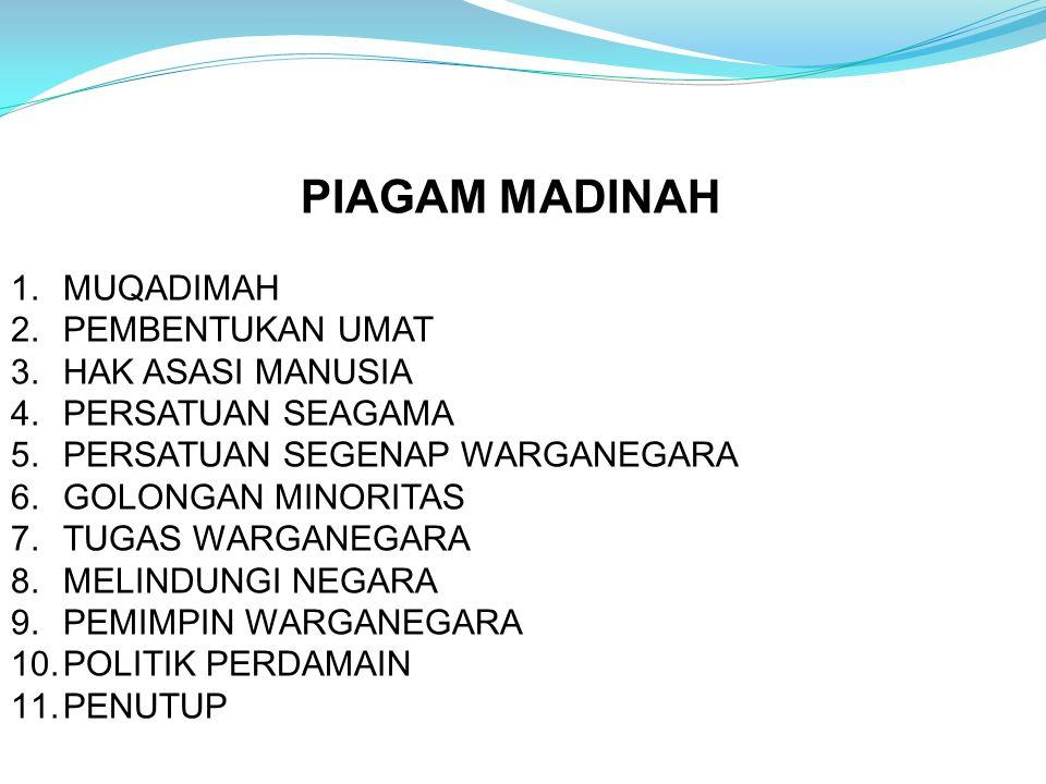 PIAGAM MADINAH 1.MUQADIMAH 2.PEMBENTUKAN UMAT 3.HAK ASASI MANUSIA 4.PERSATUAN SEAGAMA 5.PERSATUAN SEGENAP WARGANEGARA 6.GOLONGAN MINORITAS 7.TUGAS WARGANEGARA 8.MELINDUNGI NEGARA 9.PEMIMPIN WARGANEGARA 10.POLITIK PERDAMAIN 11.PENUTUP