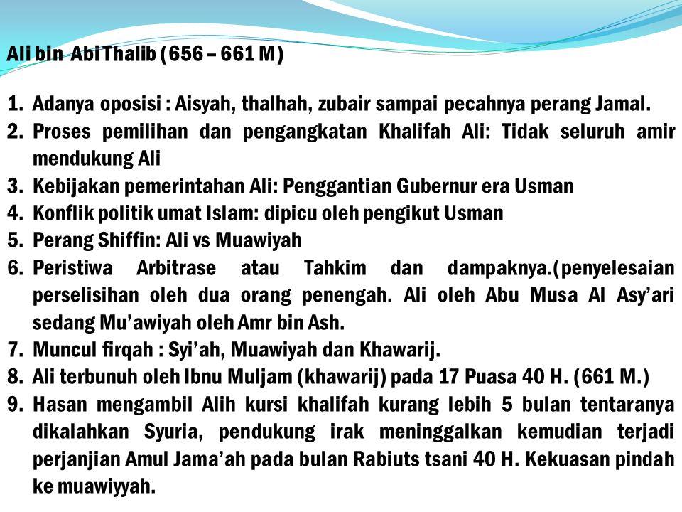 Ali bin Abi Thalib (656 – 661 M) 1.Adanya oposisi : Aisyah, thalhah, zubair sampai pecahnya perang Jamal.