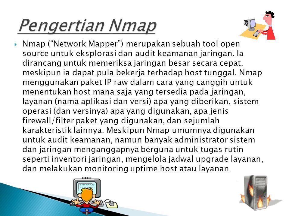  Nmap ( Network Mapper ) merupakan sebuah tool open source untuk eksplorasi dan audit keamanan jaringan.