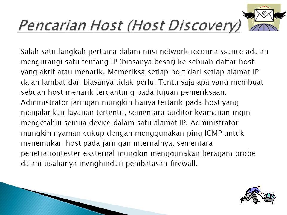 Salah satu langkah pertama dalam misi network reconnaissance adalah mengurangi satu tentang IP (biasanya besar) ke sebuah daftar host yang aktif atau menarik.