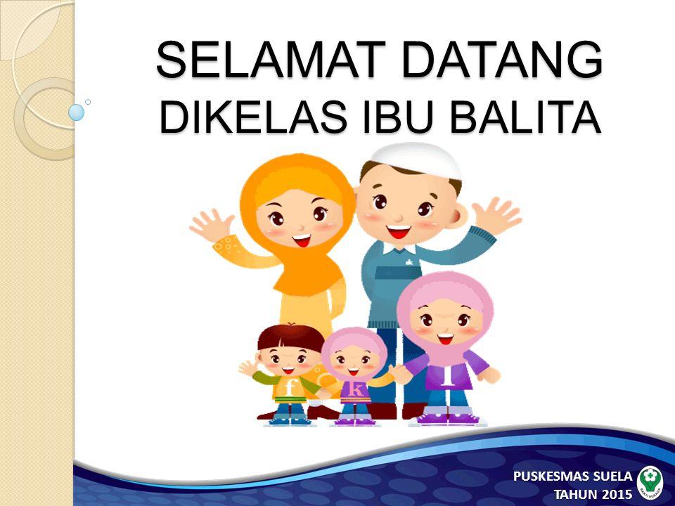 SELAMAT DATANG DIKELAS IBU BALITA PUSKESMAS SUELA TAHUN 2015