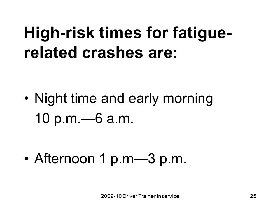 2009-10 Driver Trainer Inservice26 How can you prevent driver fatigue-related fatalities.