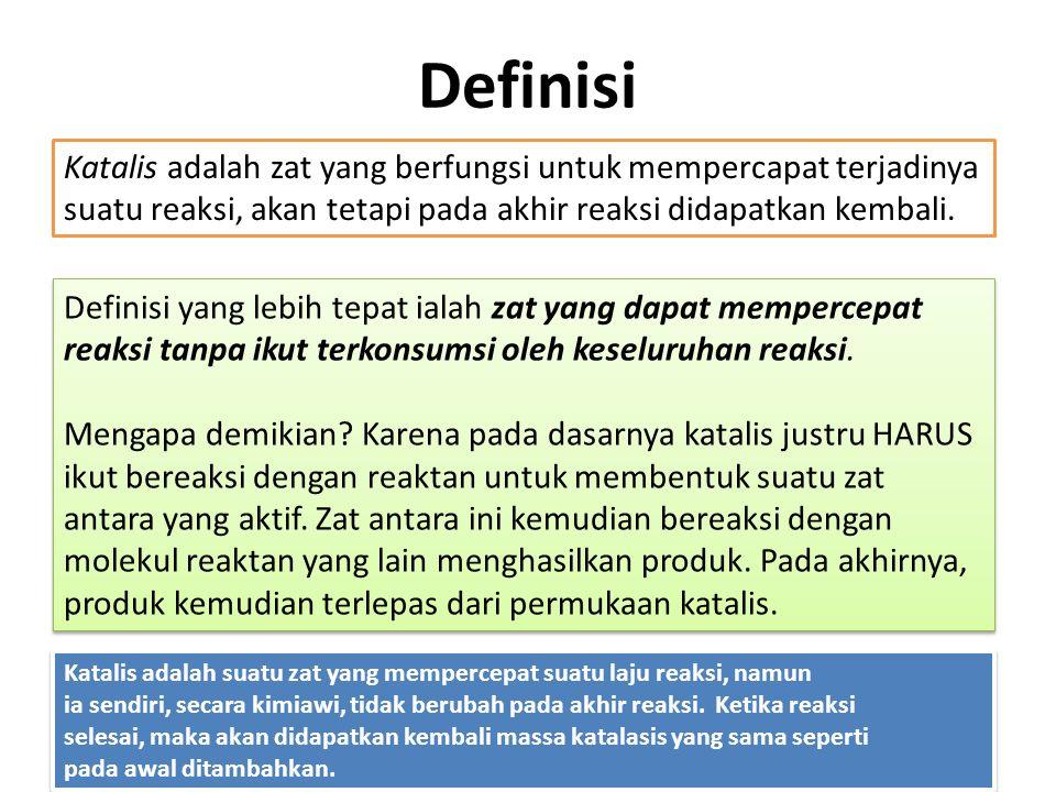 Definisi Definisi yang lebih tepat ialah zat yang dapat mempercepat reaksi tanpa ikut terkonsumsi oleh keseluruhan reaksi.