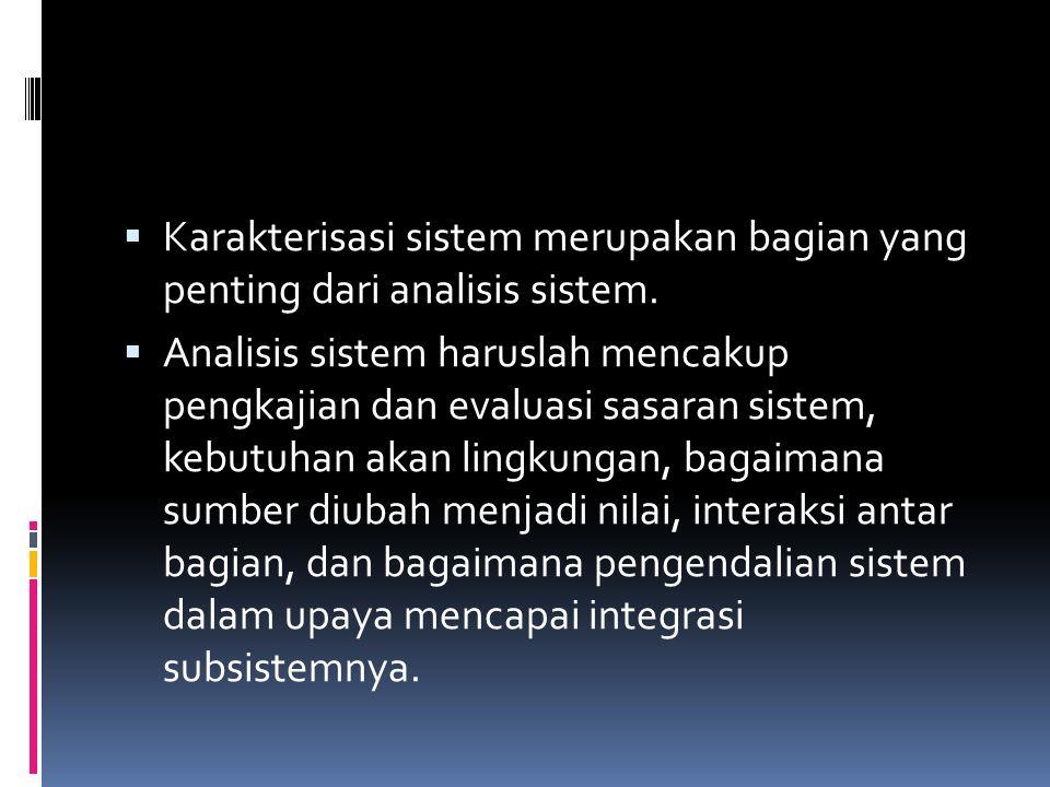  Karakterisasi sistem merupakan bagian yang penting dari analisis sistem.