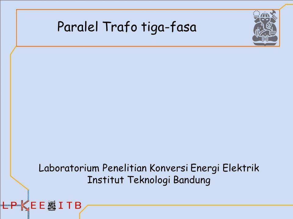 Paralel Trafo Syarat paralel dua transformator atau lebih : –Perbandingan belitan harus sama –Polaritas harus sama –Tegangan kerja per fasa harus sama –Frekuensi kerja harus sama –Perbandingan antara tahanan dan reaktansi bocor harus sama –Pada transformator tiga fasa harus urutan fasa sama