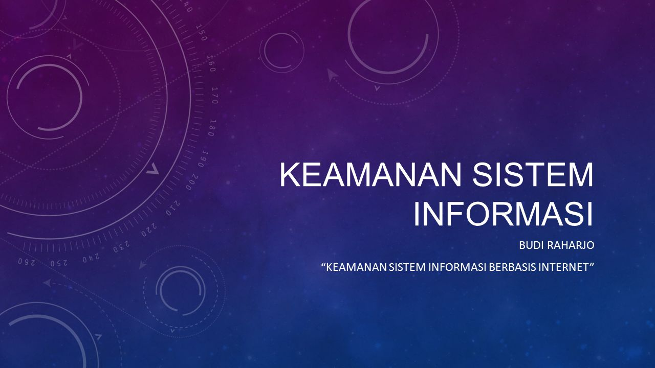 KEAMANAN SISTEM INFORMASI BUDI RAHARJO KEAMANAN SISTEM INFORMASI BERBASIS INTERNET