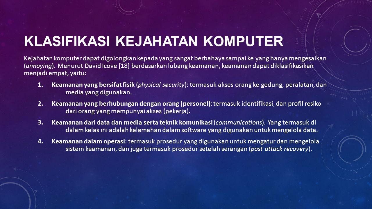 KLASIFIKASI KEJAHATAN KOMPUTER Kejahatan komputer dapat digolongkan kepada yang sangat berbahaya sampai ke yang hanya mengesalkan (annoying).
