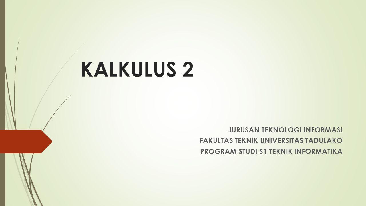 KALKULUS 2 JURUSAN TEKNOLOGI INFORMASI FAKULTAS TEKNIK UNIVERSITAS TADULAKO PROGRAM STUDI S1 TEKNIK INFORMATIKA