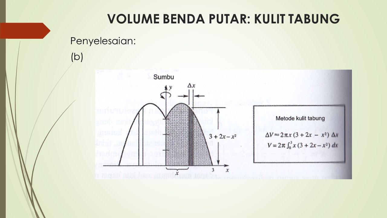 VOLUME BENDA PUTAR: KULIT TABUNG Penyelesaian: (b)