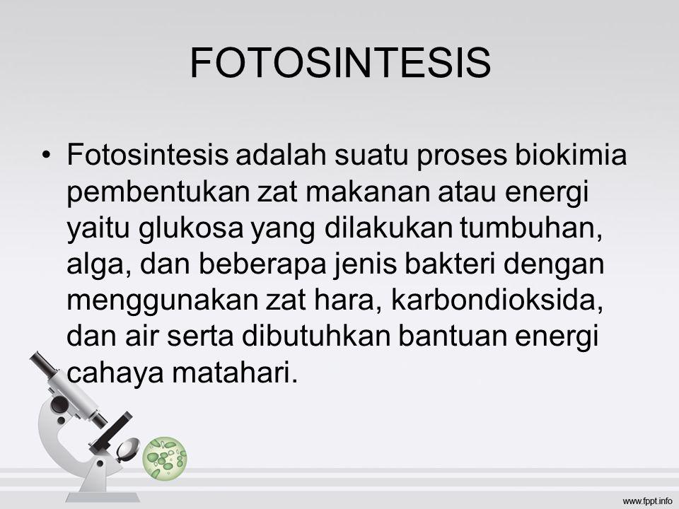 FOTOSINTESIS Fotosintesis adalah suatu proses biokimia pembentukan zat makanan atau energi yaitu glukosa yang dilakukan tumbuhan, alga, dan beberapa jenis bakteri dengan menggunakan zat hara, karbondioksida, dan air serta dibutuhkan bantuan energi cahaya matahari.