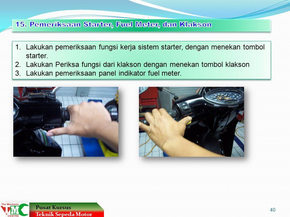 1.Lakukan pemeriksaan fungsi kerja sistem starter, dengan menekan tombol starter.