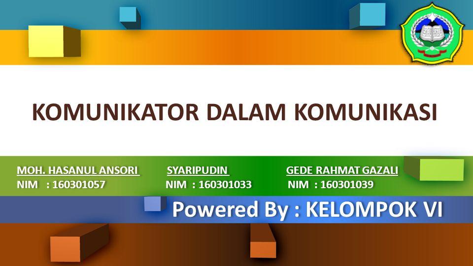 KOMUNIKATOR DALAM KOMUNIKASI Powered By : KELOMPOK VI MOH.